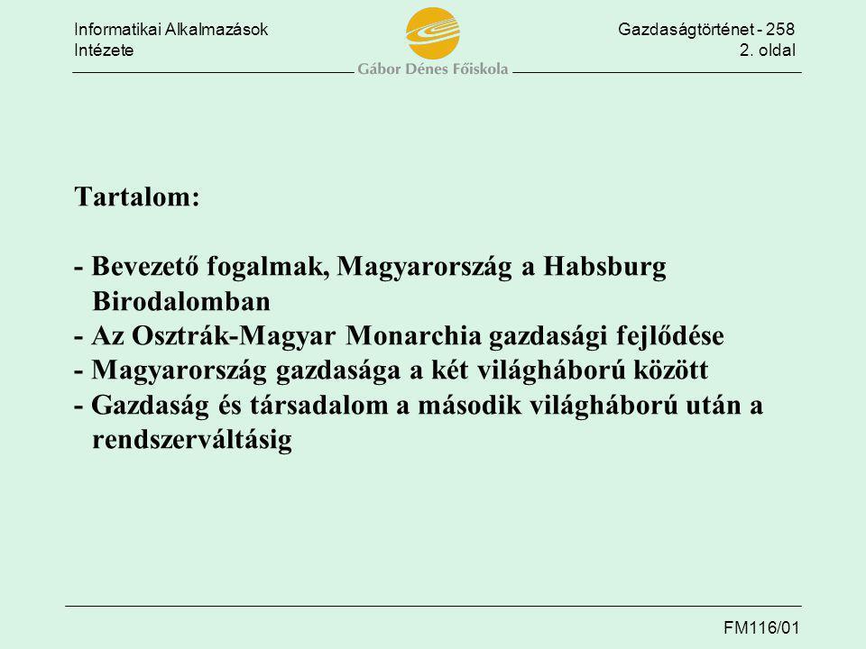 Informatikai AlkalmazásokGazdaságtörténet - 258 Intézete2. oldal FM116/01 Tartalom: - Bevezető fogalmak, Magyarország a Habsburg Birodalomban - Az Osz