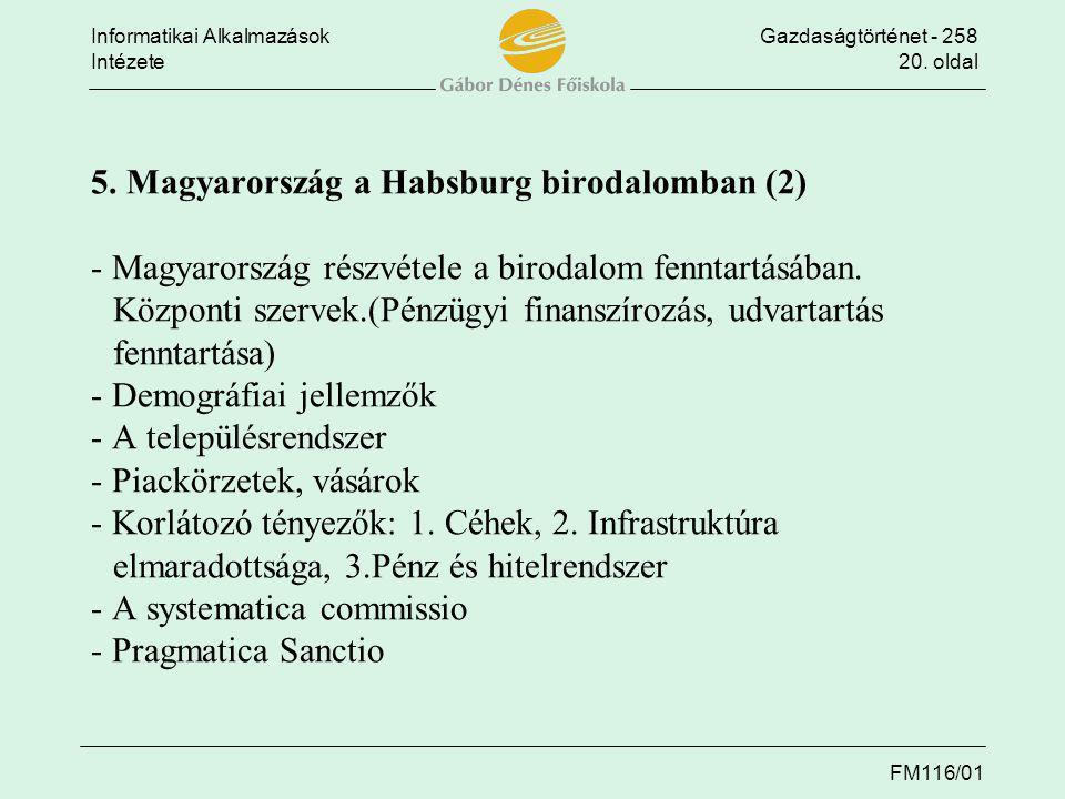 Informatikai AlkalmazásokGazdaságtörténet - 258 Intézete20. oldal FM116/01 5. Magyarország a Habsburg birodalomban (2) - Magyarország részvétele a bir