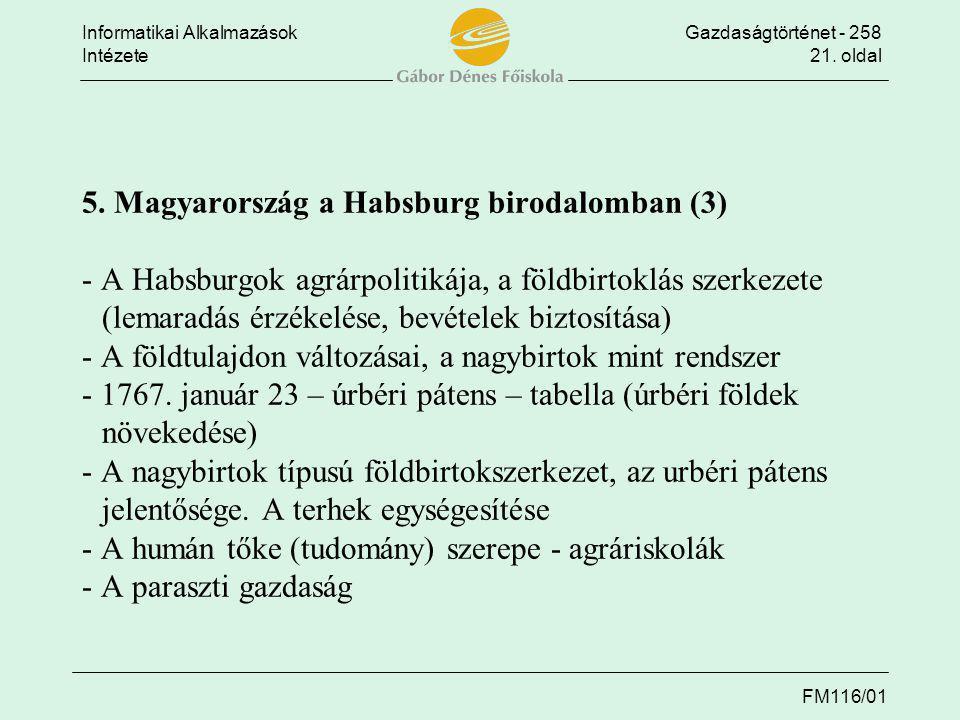 Informatikai AlkalmazásokGazdaságtörténet - 258 Intézete21. oldal FM116/01 5. Magyarország a Habsburg birodalomban (3) - A Habsburgok agrárpolitikája,