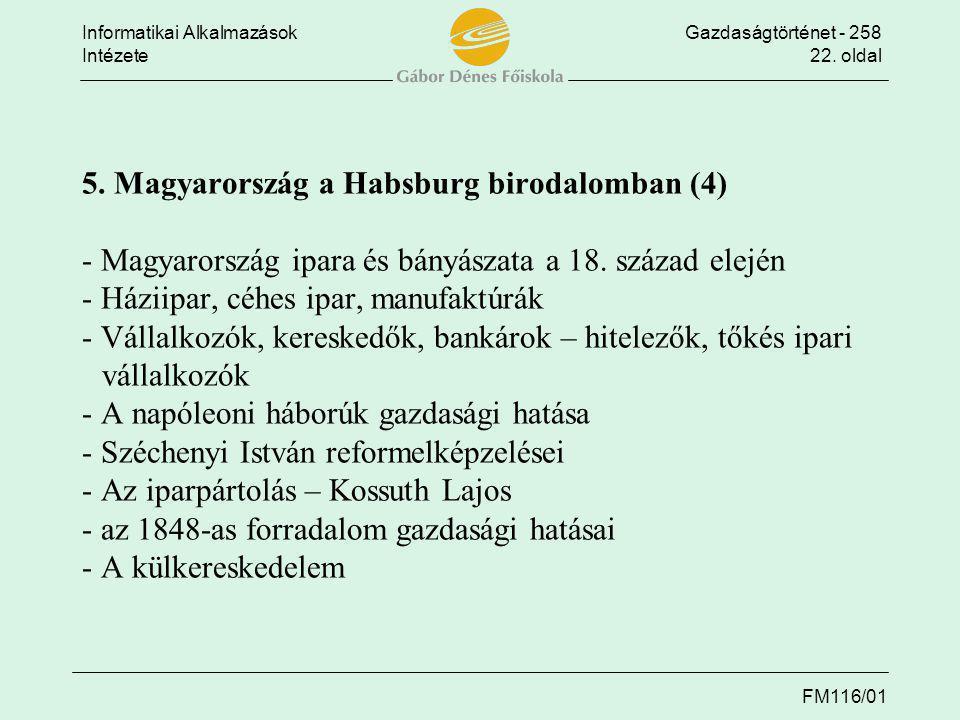 Informatikai AlkalmazásokGazdaságtörténet - 258 Intézete22. oldal FM116/01 5. Magyarország a Habsburg birodalomban (4) - Magyarország ipara és bányász