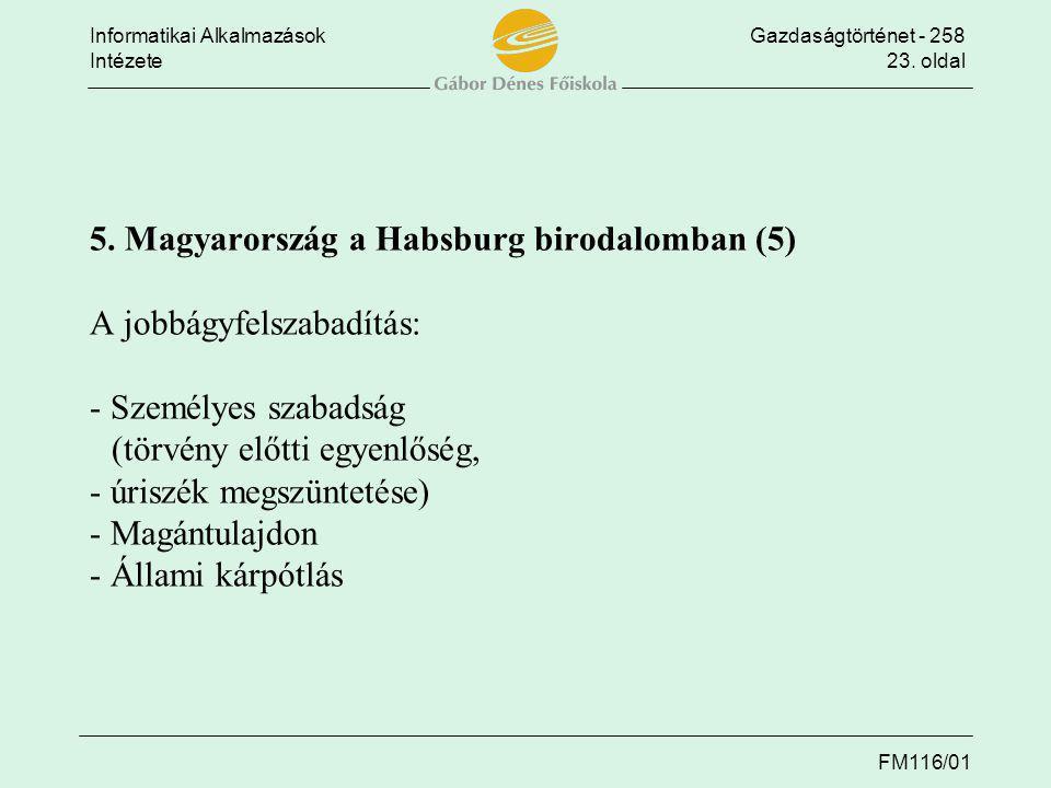 Informatikai AlkalmazásokGazdaságtörténet - 258 Intézete23. oldal FM116/01 5. Magyarország a Habsburg birodalomban (5) A jobbágyfelszabadítás: - Szemé