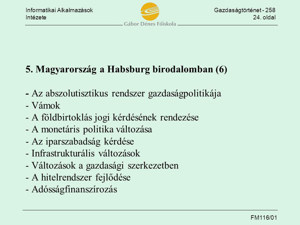 Informatikai AlkalmazásokGazdaságtörténet - 258 Intézete24. oldal FM116/01 5. Magyarország a Habsburg birodalomban (6) - Az abszolutisztikus rendszer