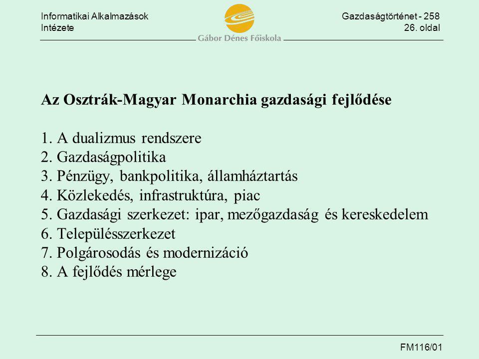 Informatikai AlkalmazásokGazdaságtörténet - 258 Intézete26. oldal FM116/01 Az Osztrák-Magyar Monarchia gazdasági fejlődése 1. A dualizmus rendszere 2.