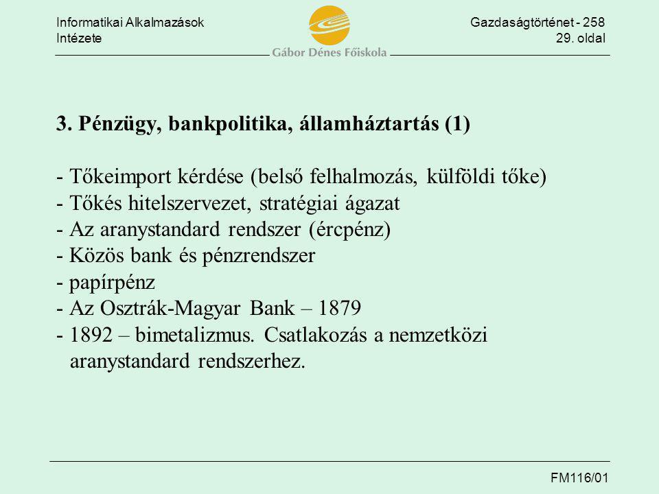 Informatikai AlkalmazásokGazdaságtörténet - 258 Intézete29. oldal FM116/01 3. Pénzügy, bankpolitika, államháztartás (1) - Tőkeimport kérdése (belső fe