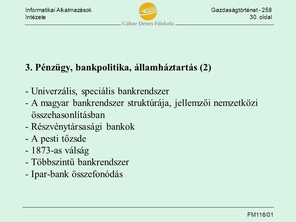 Informatikai AlkalmazásokGazdaságtörténet - 258 Intézete30. oldal FM116/01 3. Pénzügy, bankpolitika, államháztartás (2) - Univerzális, speciális bankr