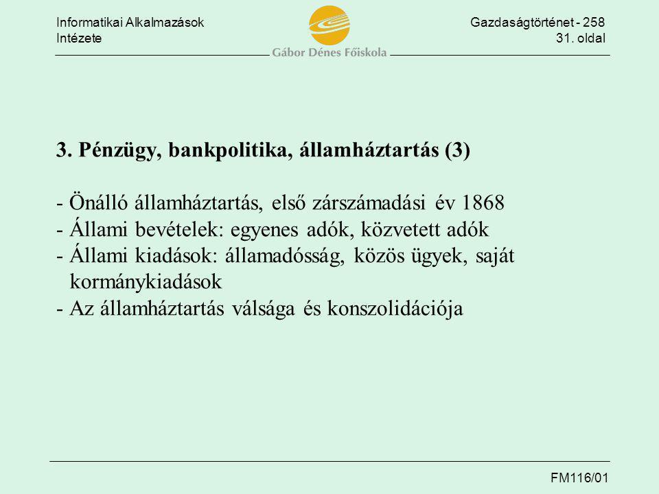 Informatikai AlkalmazásokGazdaságtörténet - 258 Intézete31. oldal FM116/01 3. Pénzügy, bankpolitika, államháztartás (3) - Önálló államháztartás, első