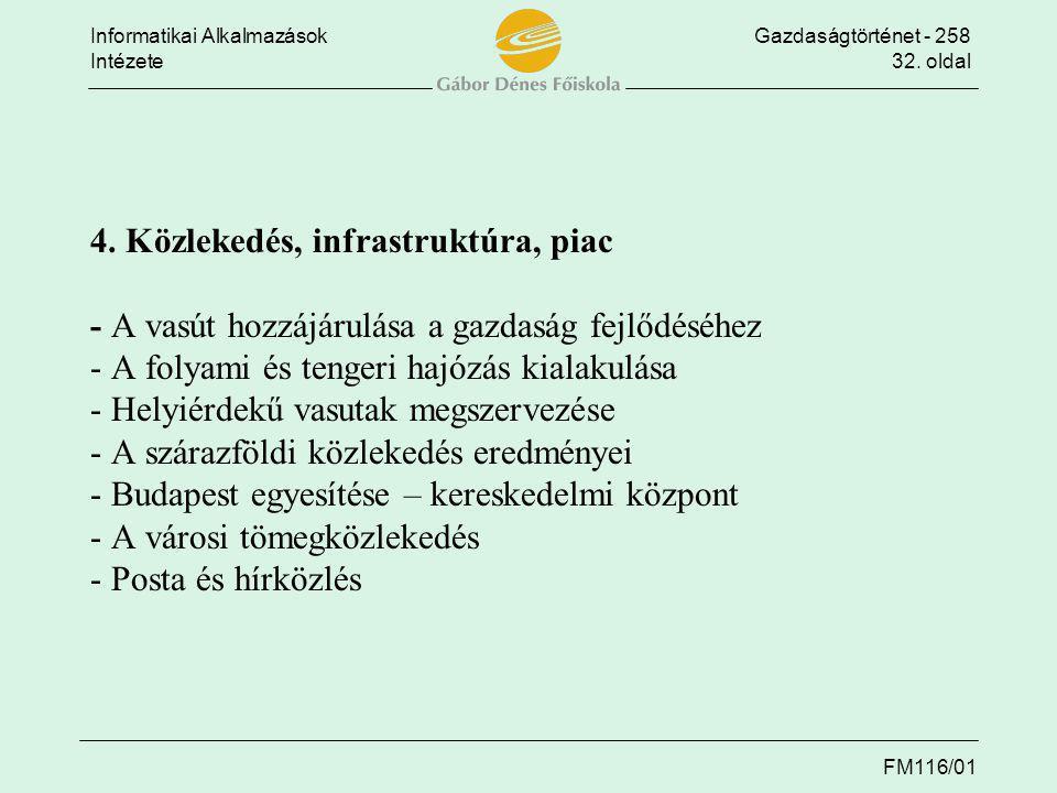 Informatikai AlkalmazásokGazdaságtörténet - 258 Intézete32. oldal FM116/01 4. Közlekedés, infrastruktúra, piac - A vasút hozzájárulása a gazdaság fejl
