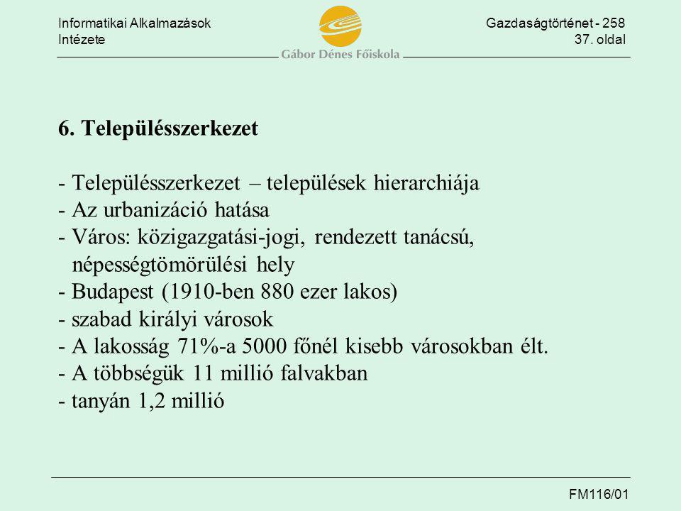 Informatikai AlkalmazásokGazdaságtörténet - 258 Intézete37. oldal FM116/01 6. Településszerkezet - Településszerkezet – települések hierarchiája - Az