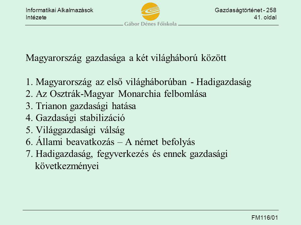 Informatikai AlkalmazásokGazdaságtörténet - 258 Intézete41. oldal FM116/01 Magyarország gazdasága a két világháború között 1. Magyarország az első vil