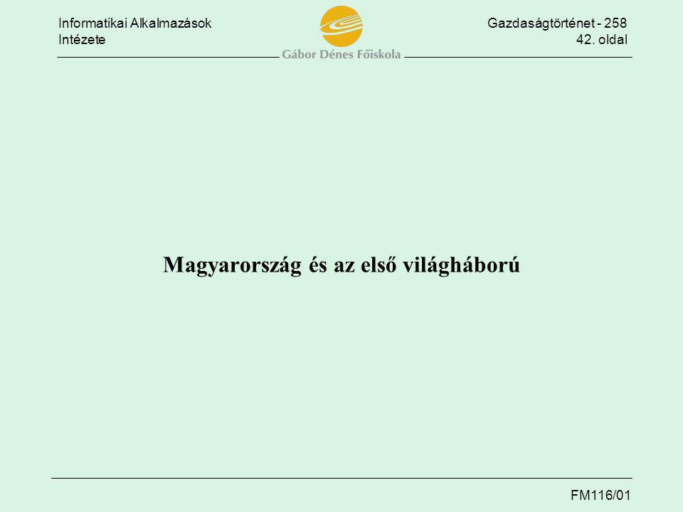 Informatikai AlkalmazásokGazdaságtörténet - 258 Intézete42. oldal FM116/01 Magyarország és az első világháború