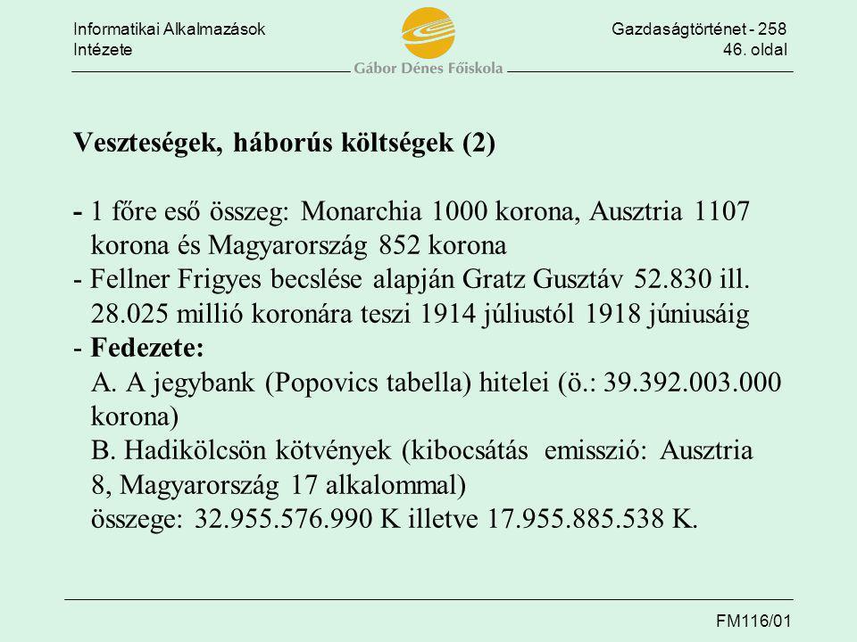 Informatikai AlkalmazásokGazdaságtörténet - 258 Intézete46. oldal FM116/01 Veszteségek, háborús költségek (2) - 1 főre eső összeg: Monarchia 1000 koro