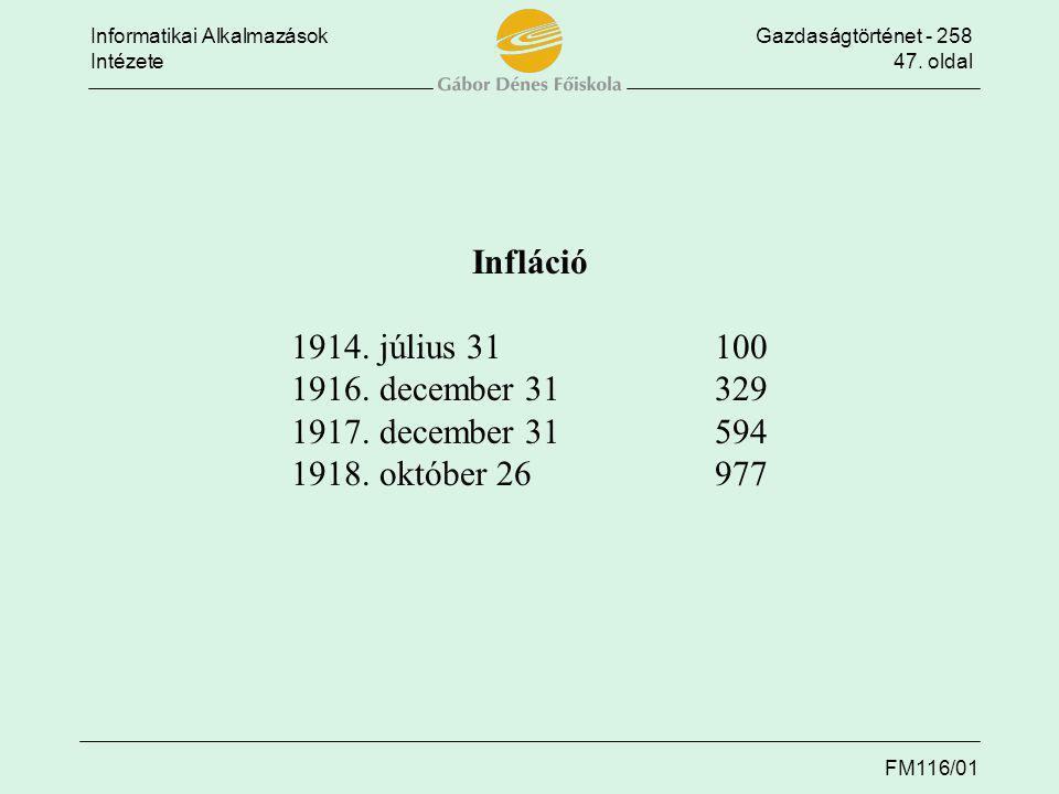 Informatikai AlkalmazásokGazdaságtörténet - 258 Intézete47. oldal FM116/01 Infláció 1914. július 31100 1916. december 31329 1917. december 31594 1918.