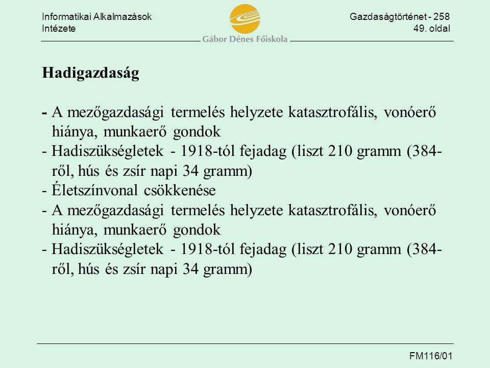 Informatikai AlkalmazásokGazdaságtörténet - 258 Intézete49. oldal FM116/01 Hadigazdaság - A mezőgazdasági termelés helyzete katasztrofális, vonóerő hi