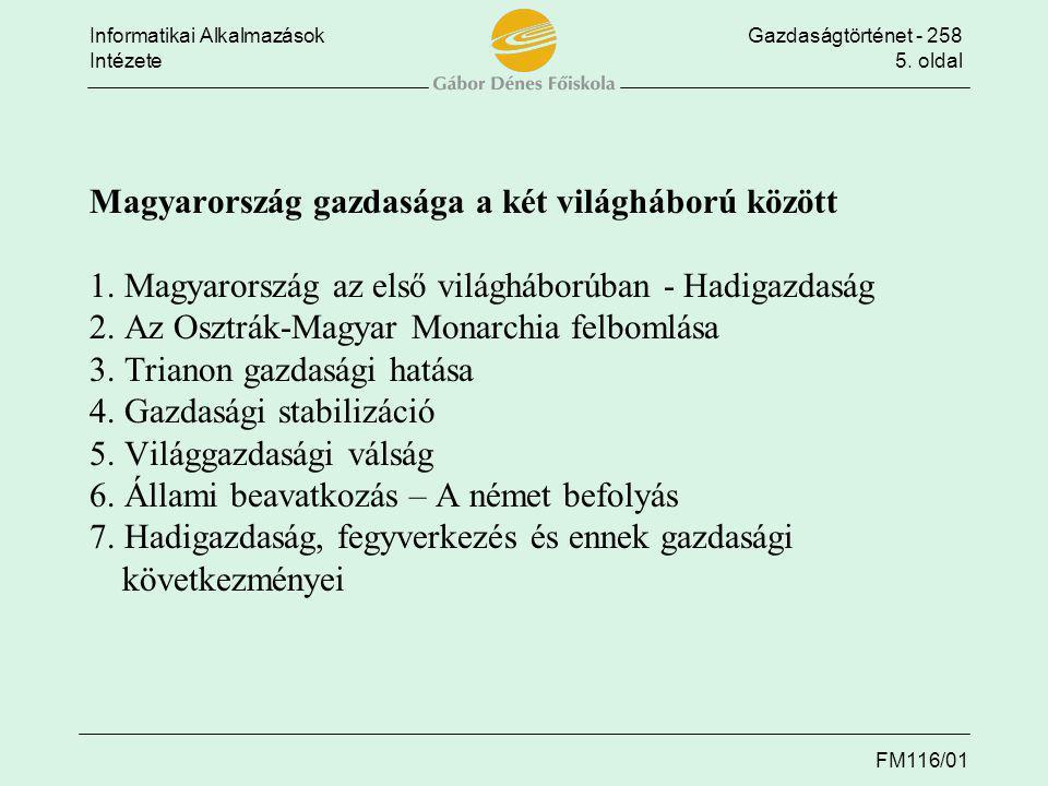 Informatikai AlkalmazásokGazdaságtörténet - 258 Intézete5. oldal FM116/01 Magyarország gazdasága a két világháború között 1. Magyarország az első vilá