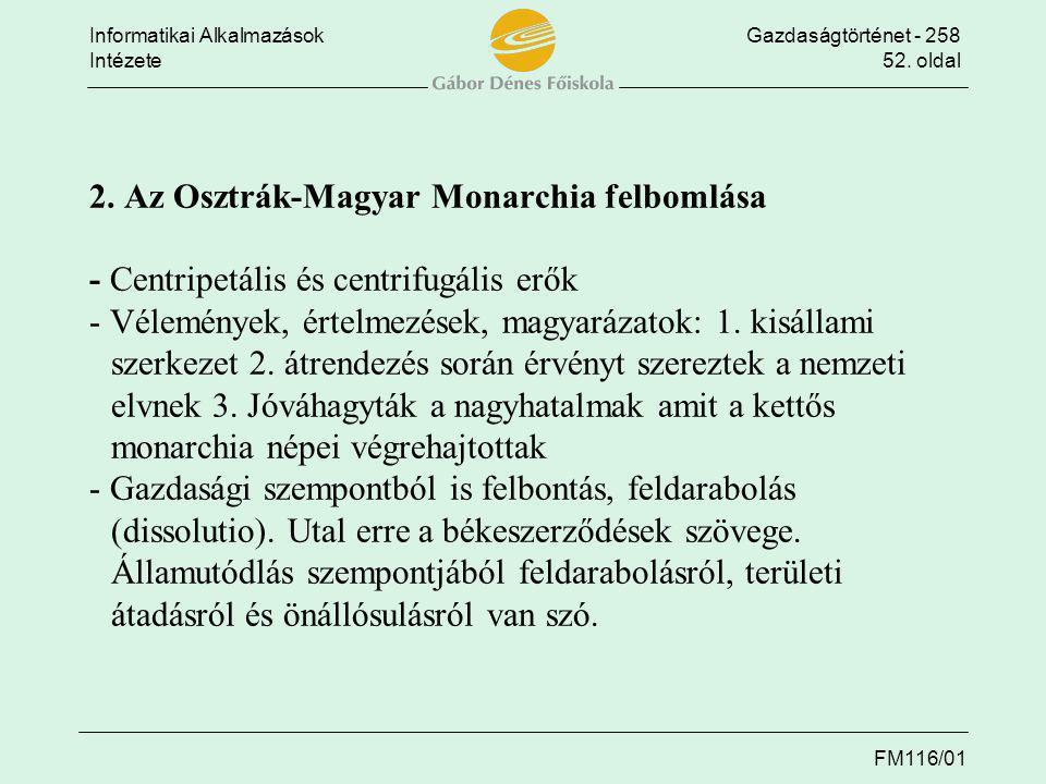 Informatikai AlkalmazásokGazdaságtörténet - 258 Intézete52. oldal FM116/01 2. Az Osztrák-Magyar Monarchia felbomlása - Centripetális és centrifugális