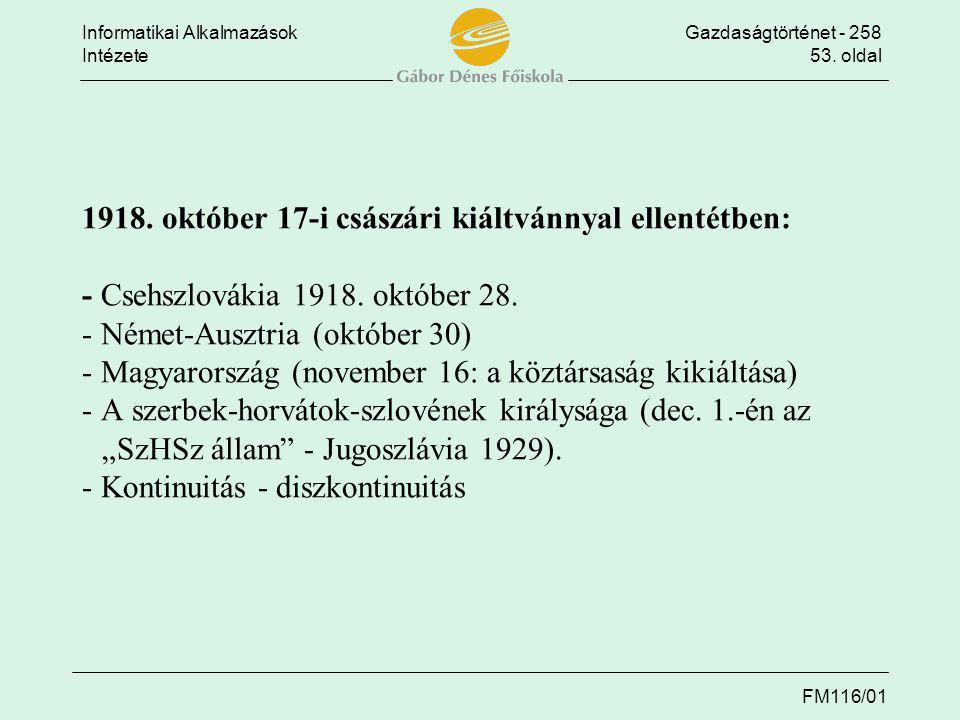 Informatikai AlkalmazásokGazdaságtörténet - 258 Intézete53. oldal FM116/01 1918. október 17-i császári kiáltvánnyal ellentétben: - Csehszlovákia 1918.
