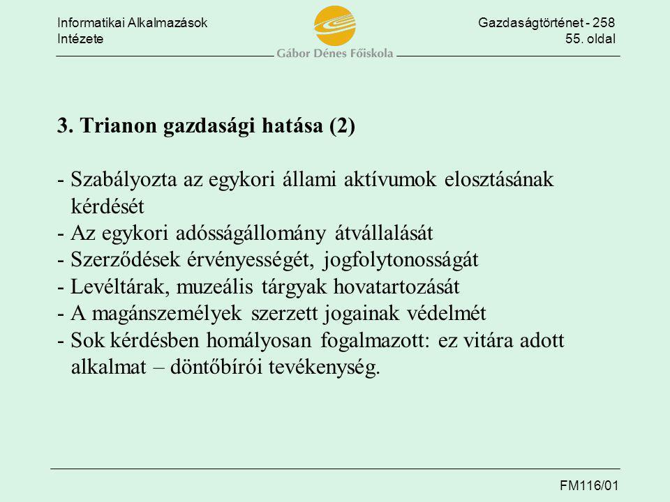 Informatikai AlkalmazásokGazdaságtörténet - 258 Intézete55. oldal FM116/01 3. Trianon gazdasági hatása (2) - Szabályozta az egykori állami aktívumok e