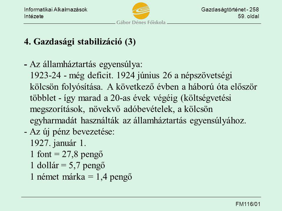 Informatikai AlkalmazásokGazdaságtörténet - 258 Intézete59. oldal FM116/01 4. Gazdasági stabilizáció (3) - Az államháztartás egyensúlya: 1923-24 - még
