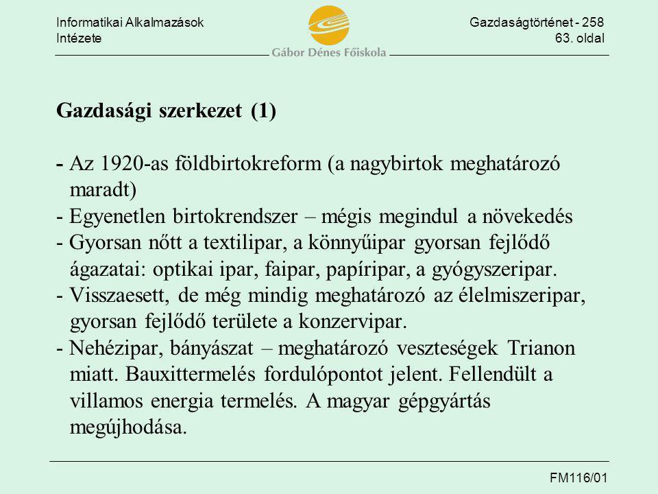 Informatikai AlkalmazásokGazdaságtörténet - 258 Intézete63. oldal FM116/01 Gazdasági szerkezet (1) - Az 1920-as földbirtokreform (a nagybirtok meghatá