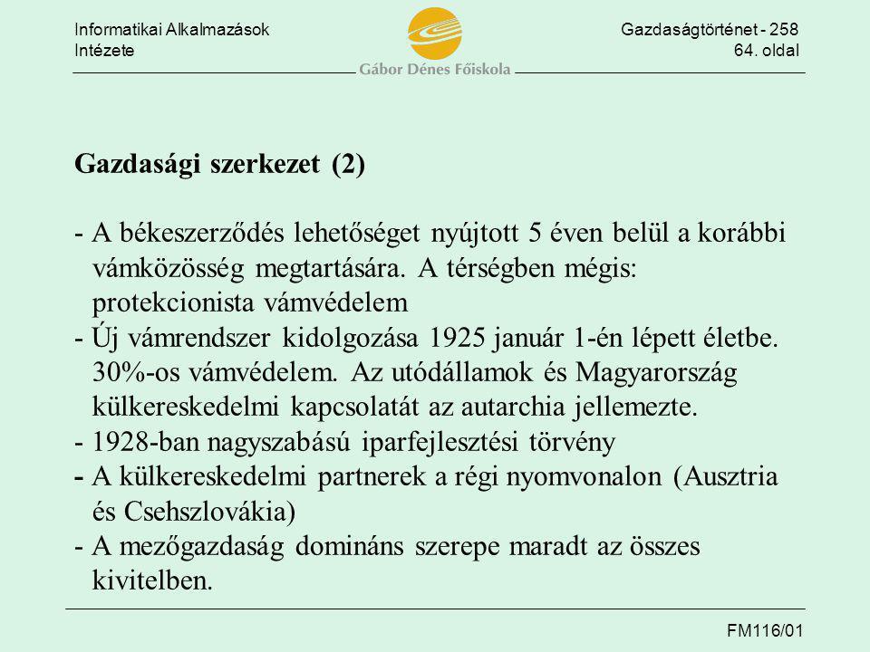 Informatikai AlkalmazásokGazdaságtörténet - 258 Intézete64. oldal FM116/01 Gazdasági szerkezet (2) - A békeszerződés lehetőséget nyújtott 5 éven belül