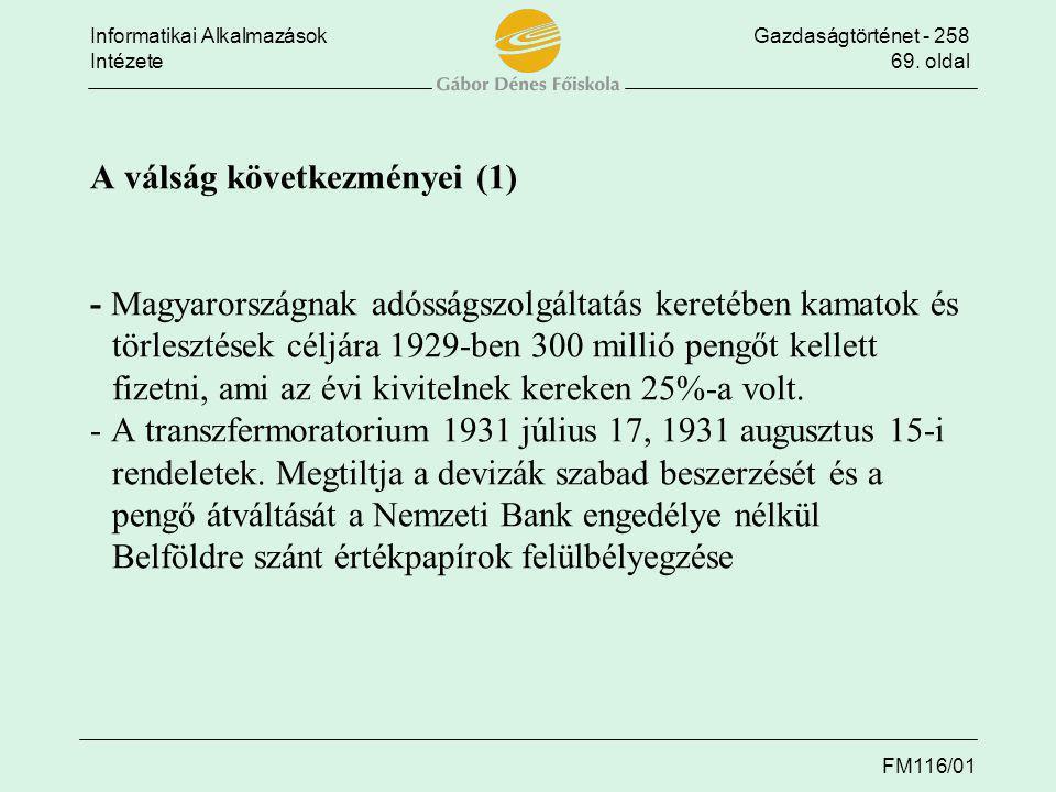 Informatikai AlkalmazásokGazdaságtörténet - 258 Intézete69. oldal FM116/01 A válság következményei (1) - Magyarországnak adósságszolgáltatás keretében