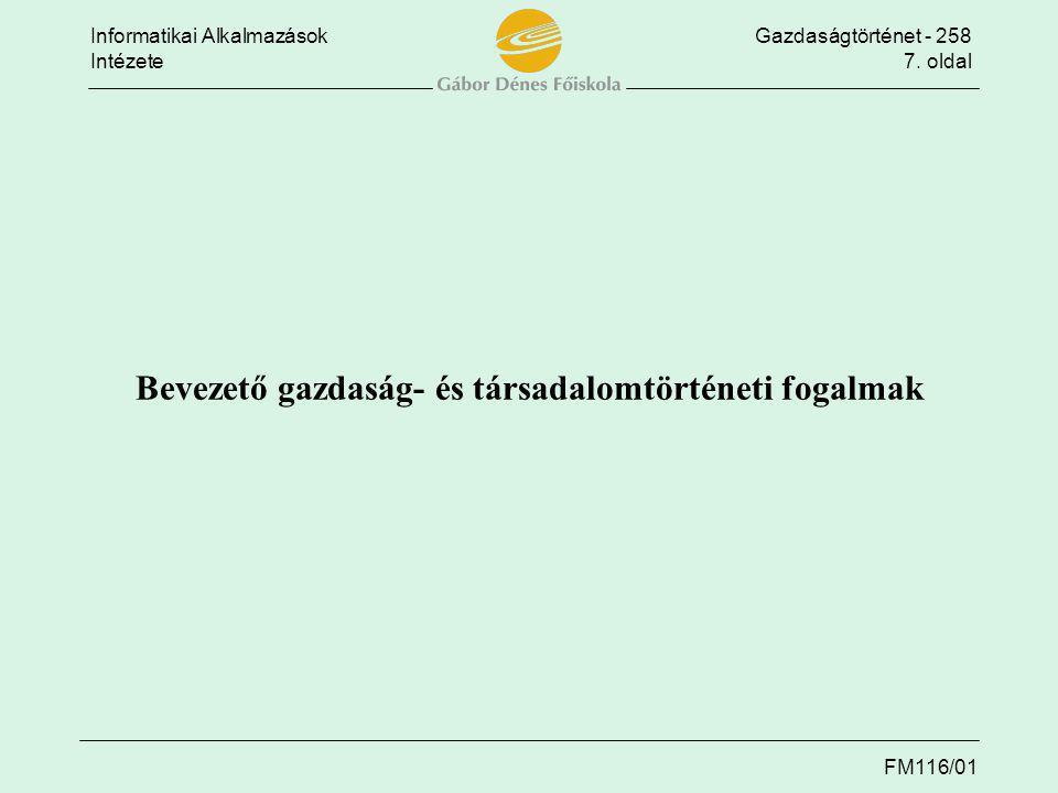 Informatikai AlkalmazásokGazdaságtörténet - 258 Intézete7. oldal FM116/01 Bevezető gazdaság- és társadalomtörténeti fogalmak