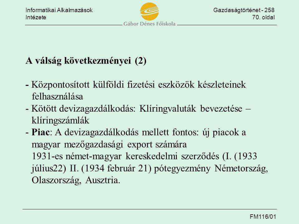 Informatikai AlkalmazásokGazdaságtörténet - 258 Intézete70. oldal FM116/01 A válság következményei (2) - Központosított külföldi fizetési eszközök kés