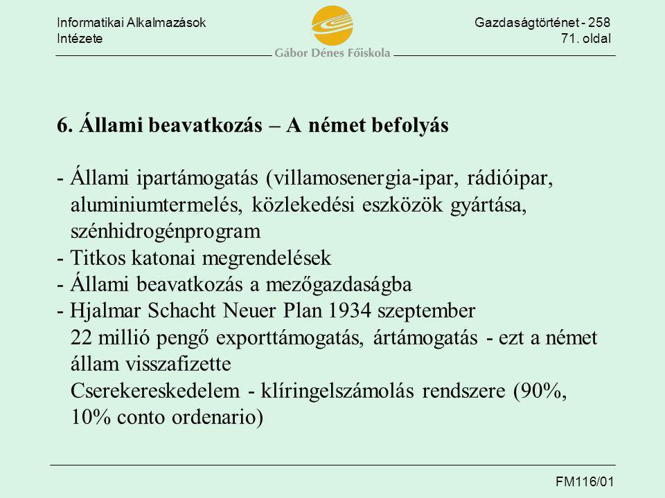 Informatikai AlkalmazásokGazdaságtörténet - 258 Intézete71. oldal FM116/01 6. Állami beavatkozás – A német befolyás - Állami ipartámogatás (villamosen