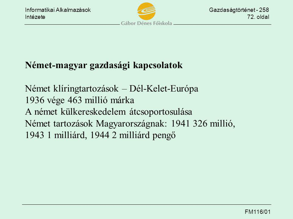 Informatikai AlkalmazásokGazdaságtörténet - 258 Intézete72. oldal FM116/01 Német-magyar gazdasági kapcsolatok Német klíringtartozások – Dél-Kelet-Euró