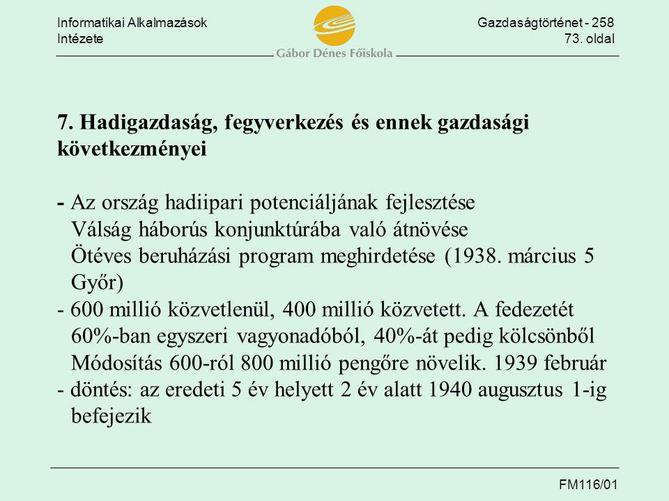 Informatikai AlkalmazásokGazdaságtörténet - 258 Intézete73. oldal FM116/01 7. Hadigazdaság, fegyverkezés és ennek gazdasági következményei - Az ország