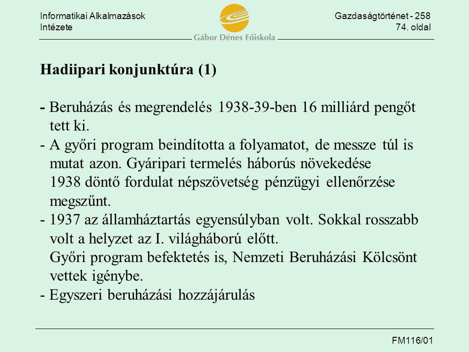 Informatikai AlkalmazásokGazdaságtörténet - 258 Intézete74. oldal FM116/01 Hadiipari konjunktúra (1) - Beruházás és megrendelés 1938-39-ben 16 milliár
