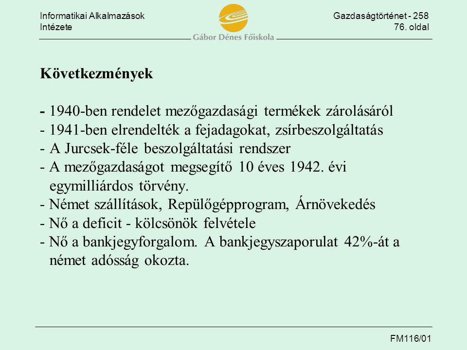 Informatikai AlkalmazásokGazdaságtörténet - 258 Intézete76. oldal FM116/01 Következmények - 1940-ben rendelet mezőgazdasági termékek zárolásáról - 194