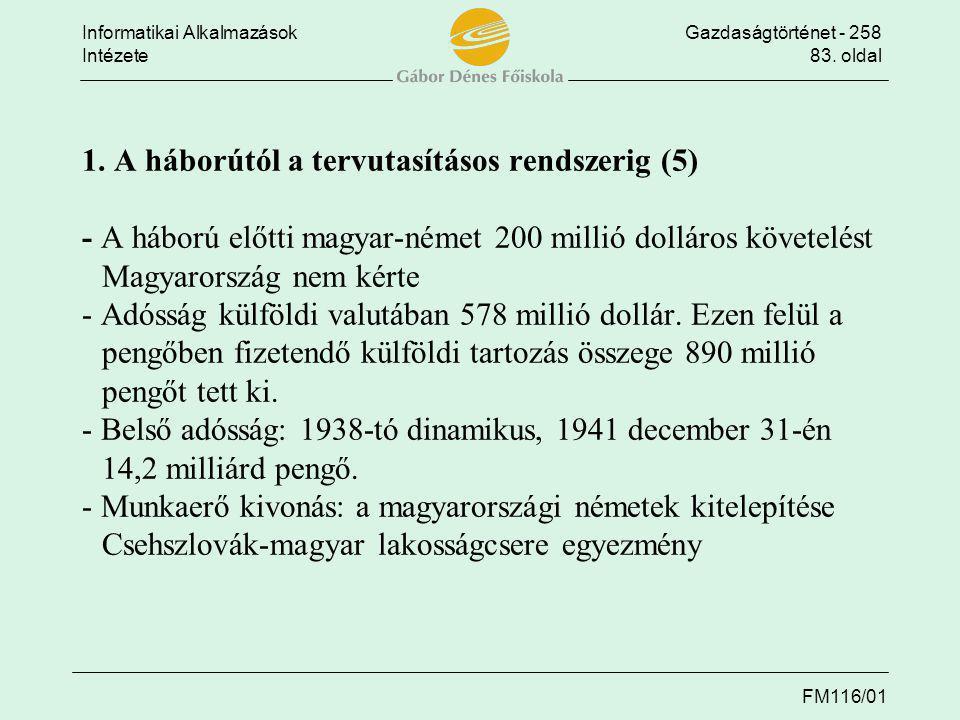 Informatikai AlkalmazásokGazdaságtörténet - 258 Intézete83. oldal FM116/01 1. A háborútól a tervutasításos rendszerig (5) - A háború előtti magyar-ném