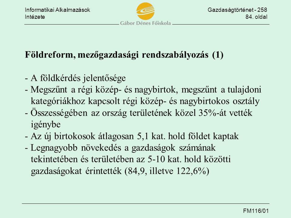 Informatikai AlkalmazásokGazdaságtörténet - 258 Intézete84. oldal FM116/01 Földreform, mezőgazdasági rendszabályozás (1) - A földkérdés jelentősége -