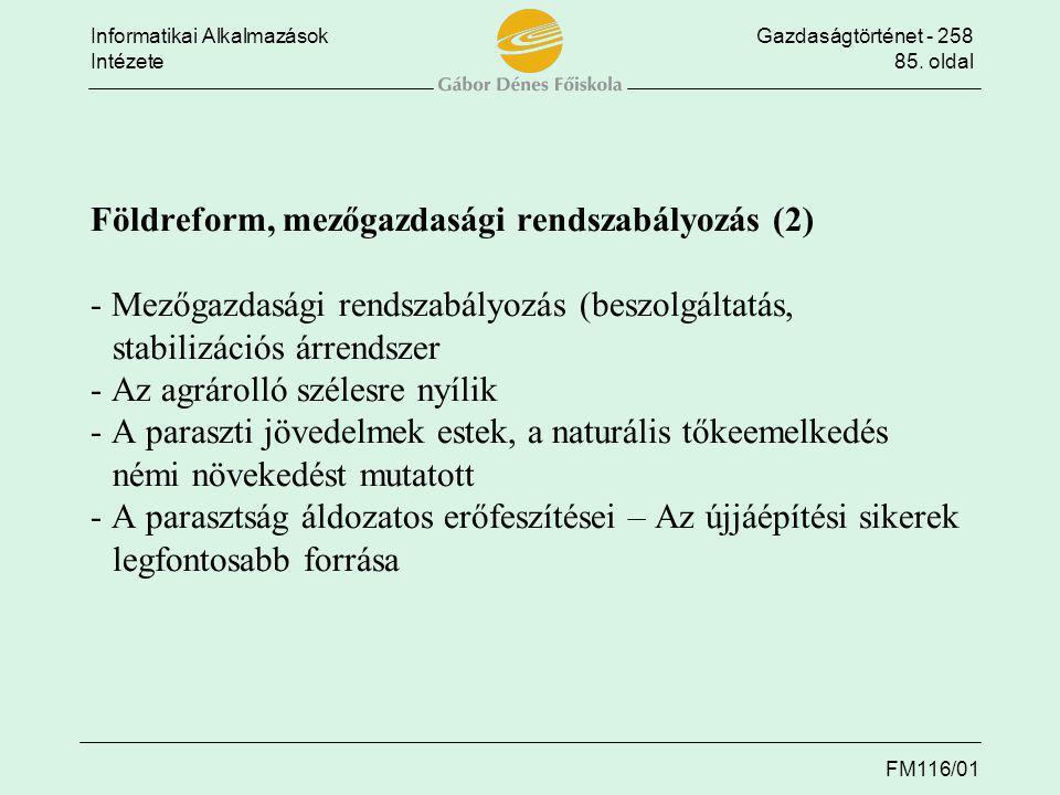 Informatikai AlkalmazásokGazdaságtörténet - 258 Intézete85. oldal FM116/01 Földreform, mezőgazdasági rendszabályozás (2) - Mezőgazdasági rendszabályoz