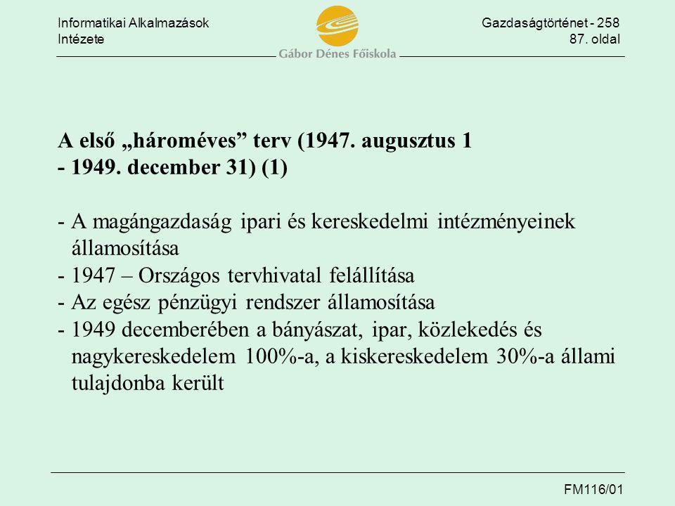"""Informatikai AlkalmazásokGazdaságtörténet - 258 Intézete87. oldal FM116/01 A első """"hároméves"""" terv (1947. augusztus 1 - 1949. december 31) (1) - A mag"""