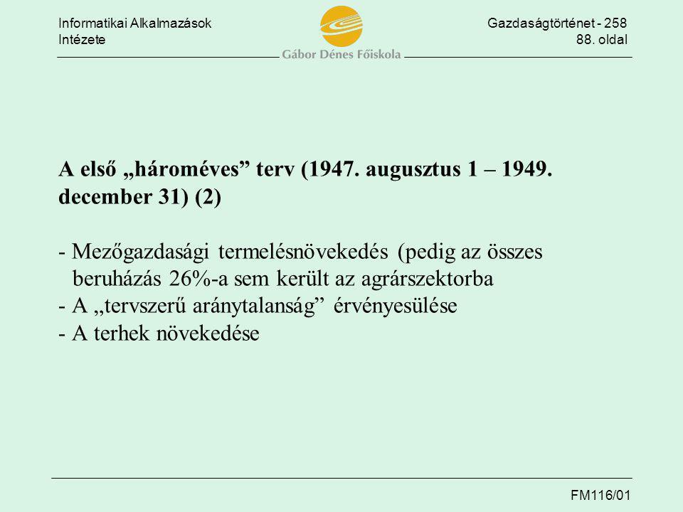 """Informatikai AlkalmazásokGazdaságtörténet - 258 Intézete88. oldal FM116/01 A első """"hároméves"""" terv (1947. augusztus 1 – 1949. december 31) (2) - Mezőg"""
