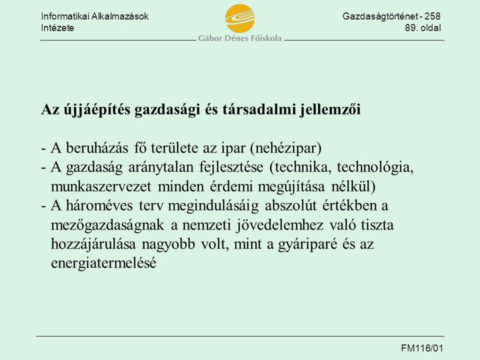Informatikai AlkalmazásokGazdaságtörténet - 258 Intézete89. oldal FM116/01 Az újjáépítés gazdasági és társadalmi jellemzői - A beruházás fő területe a