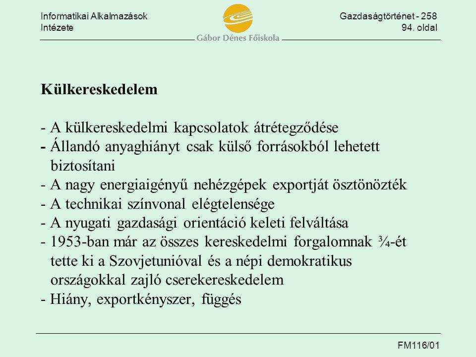 Informatikai AlkalmazásokGazdaságtörténet - 258 Intézete94. oldal FM116/01 Külkereskedelem - A külkereskedelmi kapcsolatok átrétegződése - Állandó any