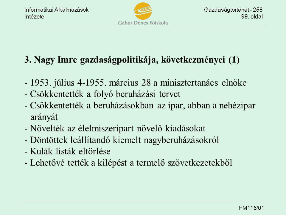 Informatikai AlkalmazásokGazdaságtörténet - 258 Intézete99. oldal FM116/01 3. Nagy Imre gazdaságpolitikája, következményei (1) - 1953. július 4-1955.