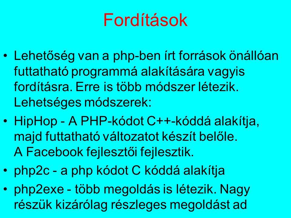 Fordítások Lehetőség van a php-ben írt források önállóan futtatható programmá alakítására vagyis fordításra.