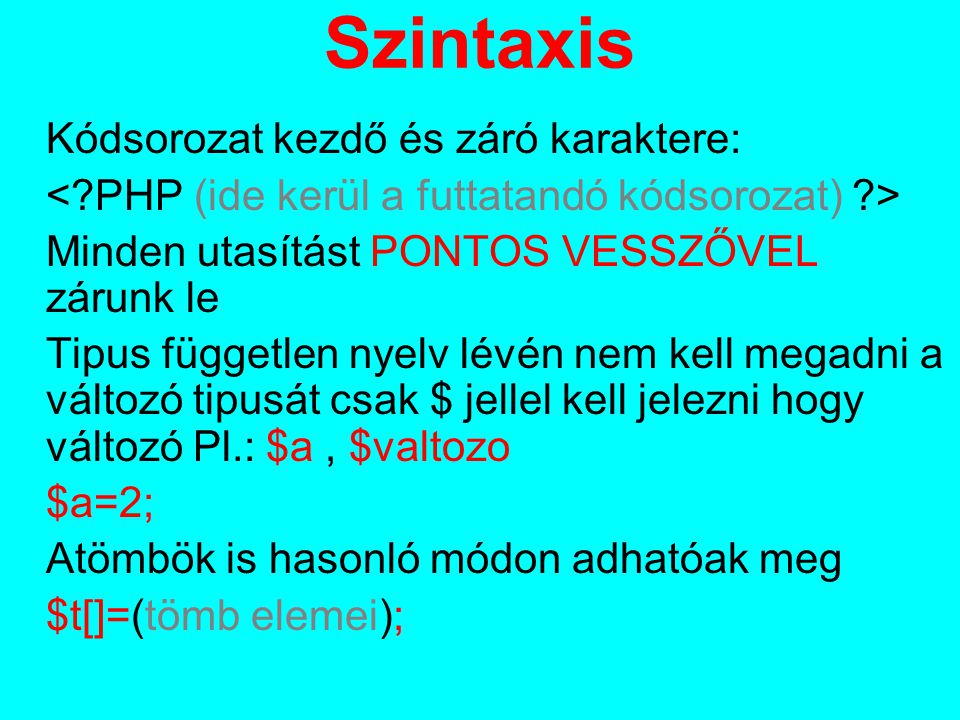 Szintaxis Kódsorozat kezdő és záró karaktere: Minden utasítást PONTOS VESSZŐVEL zárunk le Tipus független nyelv lévén nem kell megadni a változó tipus
