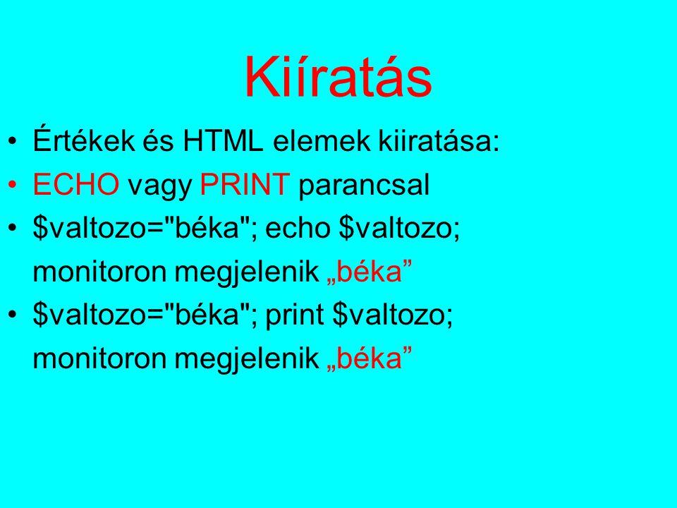 """Kiíratás Értékek és HTML elemek kiiratása: ECHO vagy PRINT parancsal $valtozo= béka ; echo $valtozo; monitoron megjelenik """"béka $valtozo= béka ; print $valtozo; monitoron megjelenik """"béka"""