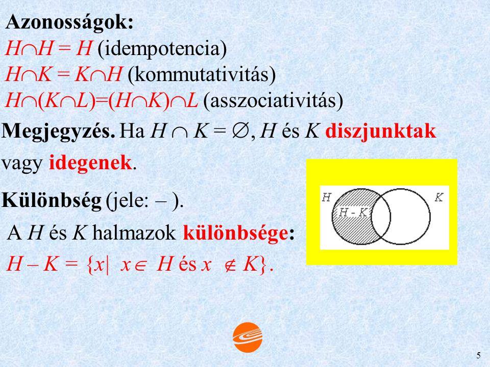 4 MŰVELETEK HALMAZOKKAL Egyesítés (jele:  ). A H és K halmazok egyesítése (összege vagy uniója) : H  K = {x x  H vagy x  K . P(H): egy H halmaz h