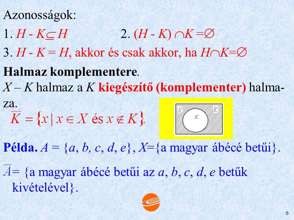 5 Megjegyzés. Ha H  K = , H és K diszjunktak vagy idegenek. Különbség (jele: – ). A H és K halmazok különbsége: H – K = {x  x  H és x  K}. Azonoss