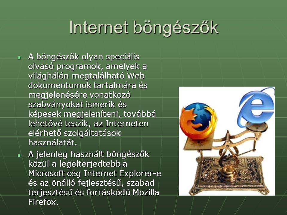 Internet böngészők A böngészők olyan speciális olvasó programok, amelyek a világhálón megtalálható Web dokumentumok tartalmára és megjelenésére vonatk