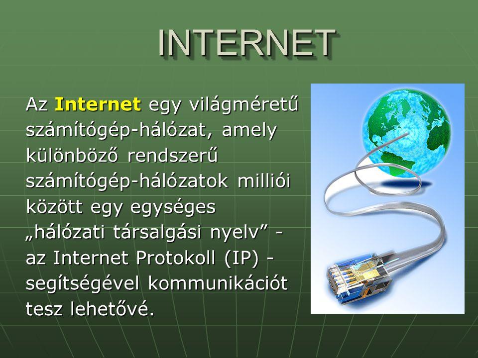 """INTERNETINTERNET Az Internet egy világméretű számítógép-hálózat, amely különböző rendszerű számítógép-hálózatok milliói között egy egységes """"hálózati"""
