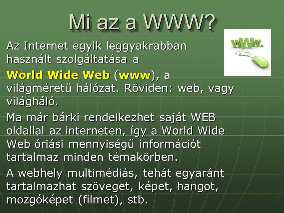 Az Internet egyik leggyakrabban használt szolgáltatása a World Wide Web (www), a világméretű hálózat. Röviden: web, vagy világháló. Ma már bárki rende