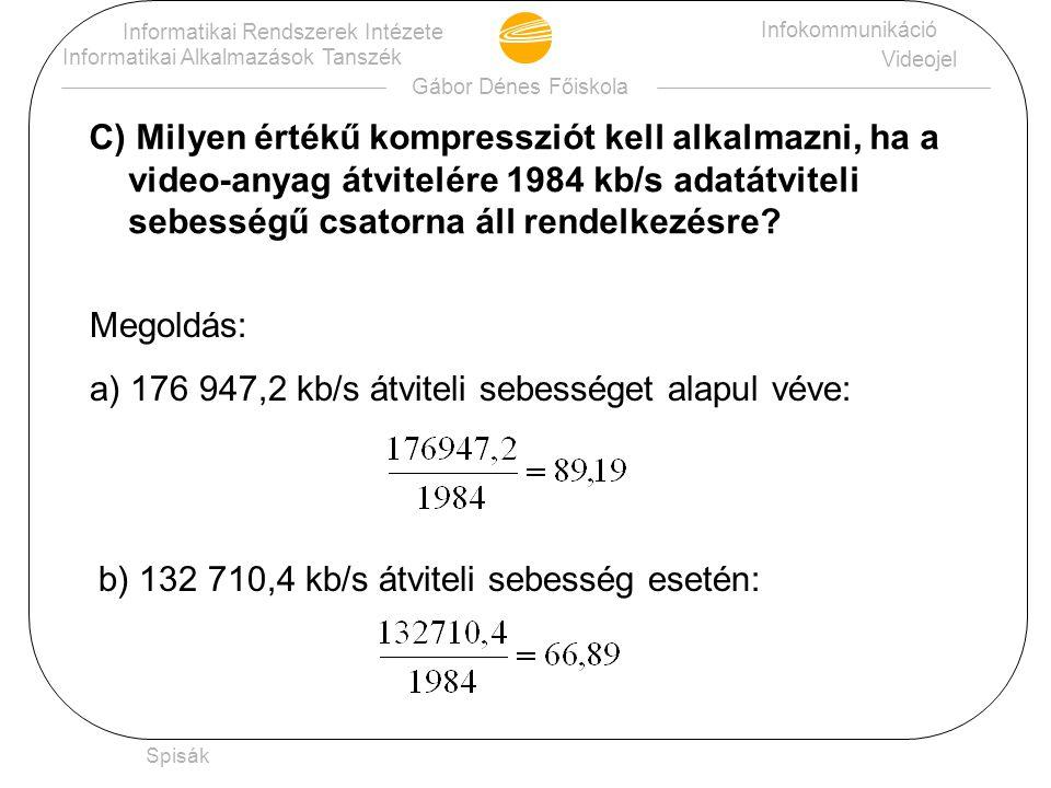 Gábor Dénes Főiskola Informatikai Rendszerek Intézete Informatikai Alkalmazások Tanszék Infokommunikáció Videojel Spisák C) Milyen értékű kompressziót kell alkalmazni, ha a video-anyag átvitelére 1984 kb/s adatátviteli sebességű csatorna áll rendelkezésre.