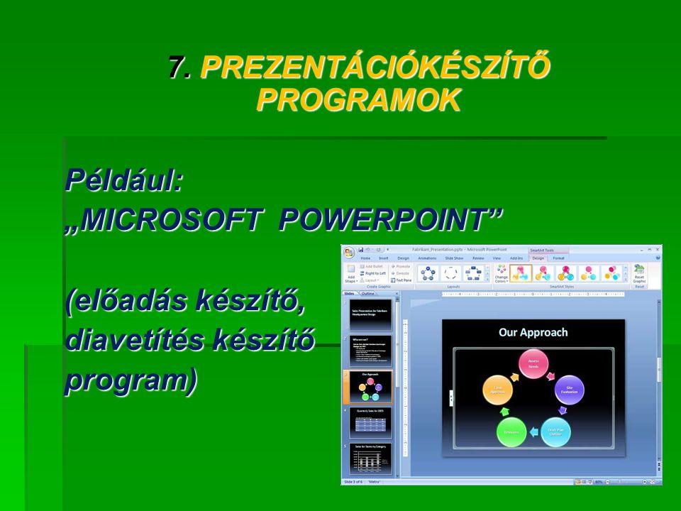 """7. PREZENTÁCIÓKÉSZÍTŐ PROGRAMOK Például: """"MICROSOFT POWERPOINT"""" (előadás készítő, diavetítés készítő program)"""
